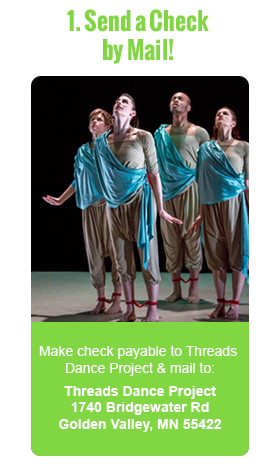 Make a donation by check payable to Threads Dance Project and mail to Threads Dance Project 1740 Bridgewater Rd Golden Valley, MN 55422